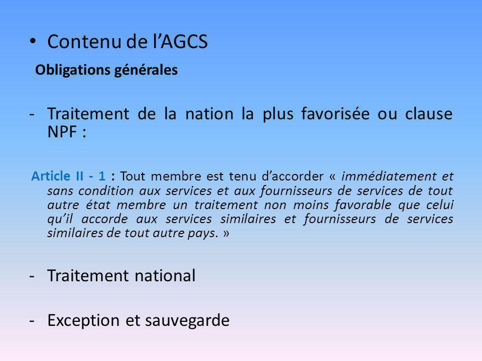 Contenu de l'AGCS Obligations générales -Traitement de la nation la plus favorisée ou clause NPF : Article II - 1 : Tout membre est tenu d'accorder «