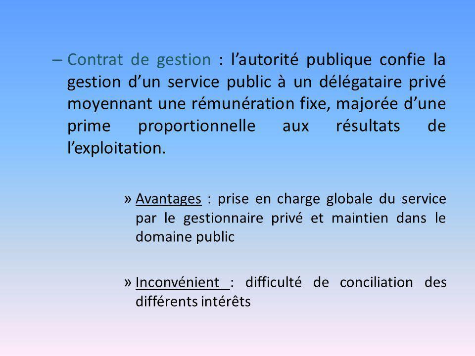 – Contrat de gestion : l'autorité publique confie la gestion d'un service public à un délégataire privé moyennant une rémunération fixe, majorée d'une