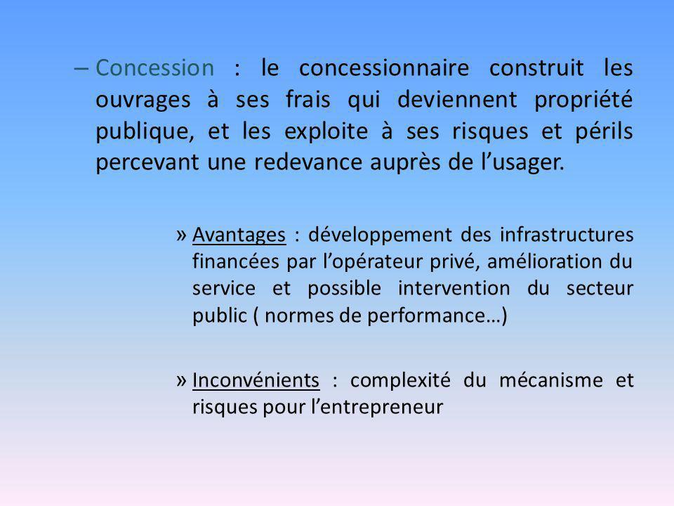 – Concession : le concessionnaire construit les ouvrages à ses frais qui deviennent propriété publique, et les exploite à ses risques et périls percev