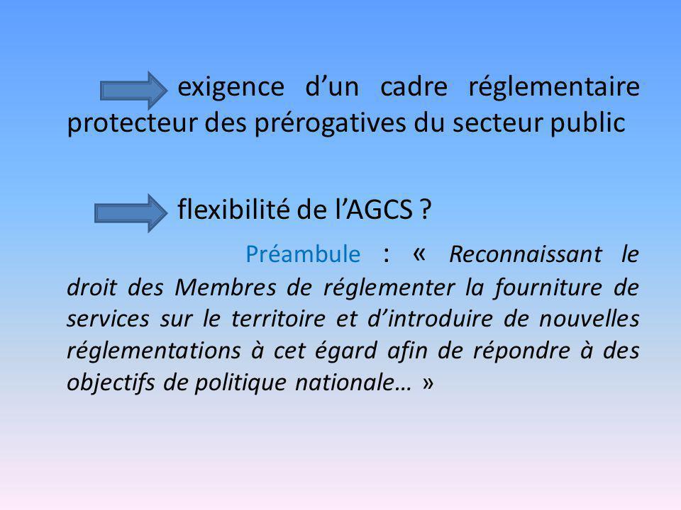 exigence d'un cadre réglementaire protecteur des prérogatives du secteur public flexibilité de l'AGCS ? Préambule : « Reconnaissant le droit des Membr