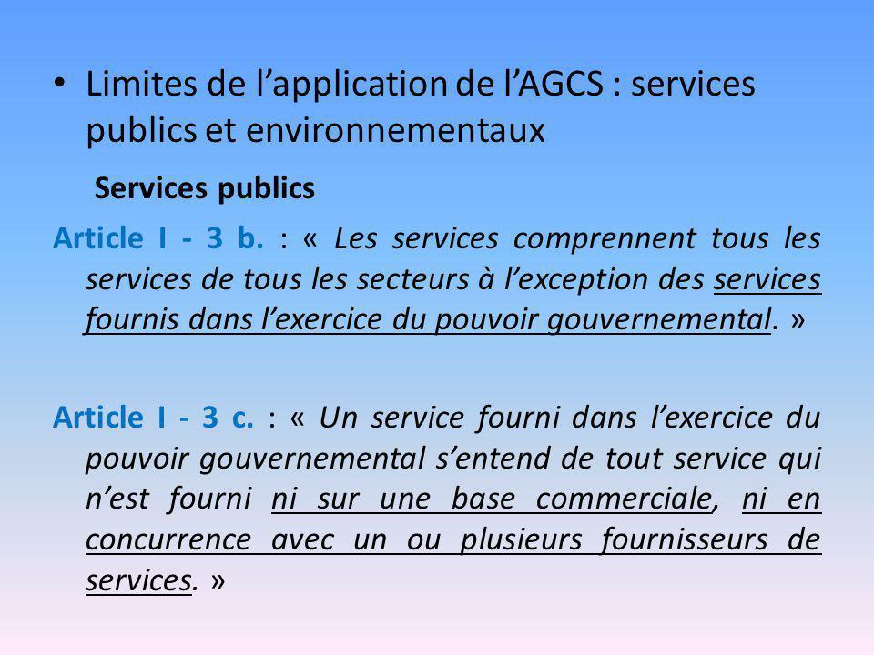 Limites de l'application de l'AGCS : services publics et environnementaux Services publics Article I - 3 b. : « Les services comprennent tous les serv