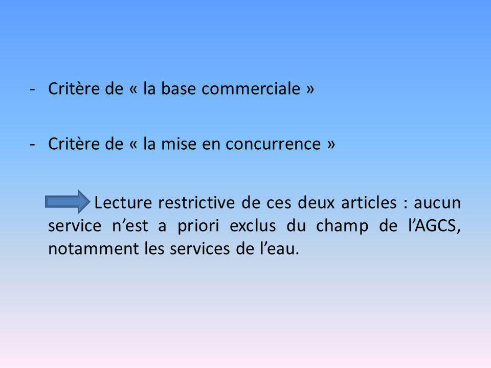 -Critère de « la base commerciale » -Critère de « la mise en concurrence » Lecture restrictive de ces deux articles : aucun service n'est a priori exc