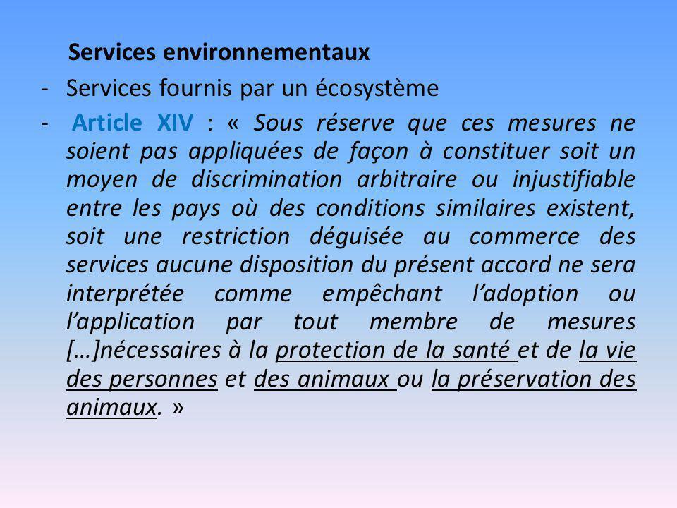 Services environnementaux -Services fournis par un écosystème - Article XIV : « Sous réserve que ces mesures ne soient pas appliquées de façon à const