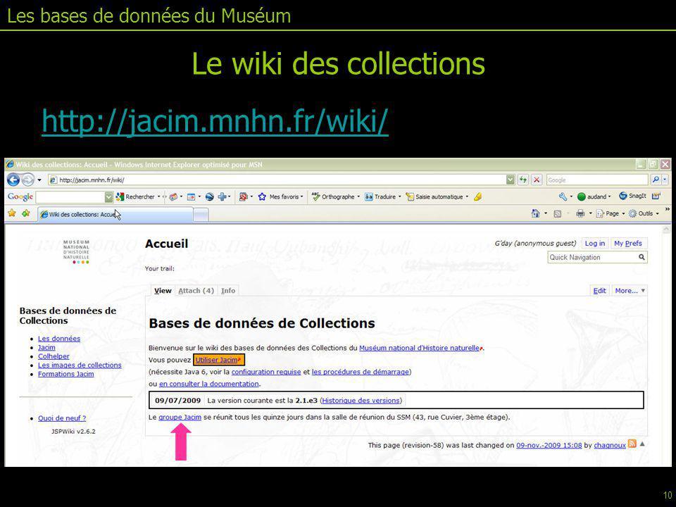 http://jacim.mnhn.frhttp://jacim.mnhn.fr/wiki/ Les bases de données du Muséum Le wiki des collections 10