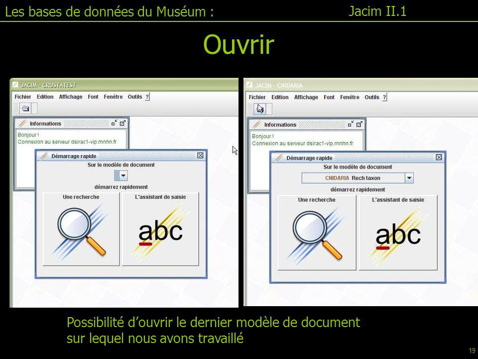 Jacim II.1 Les bases de données du Muséum : Ouvrir Possibilité d'ouvrir le dernier modèle de document sur lequel nous avons travaillé 19