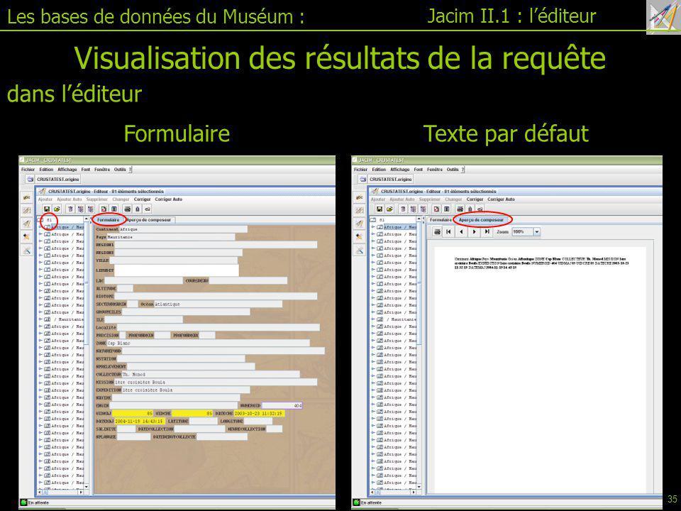 Jacim II.1 : l'éditeur Les bases de données du Muséum : Visualisation des résultats de la requête dans l'éditeur FormulaireTexte par défaut 35
