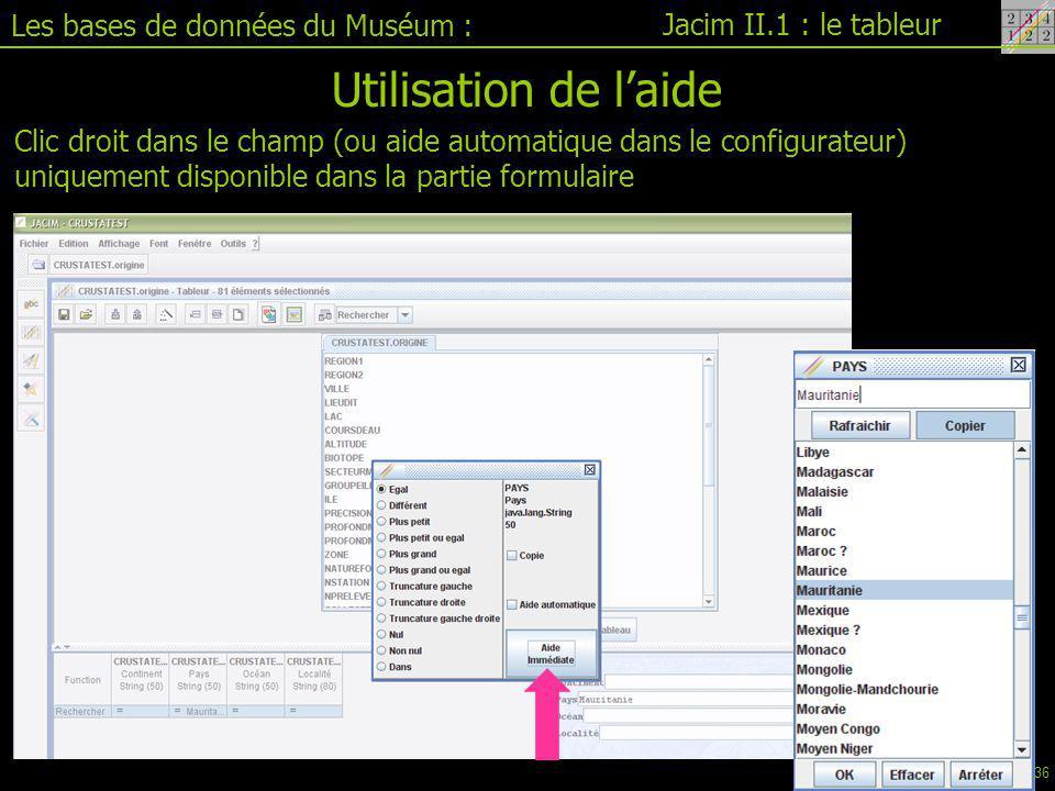 Jacim II.1 : le tableur Les bases de données du Muséum : Utilisation de l'aide Clic droit dans le champ (ou aide automatique dans le configurateur) uniquement disponible dans la partie formulaire 36