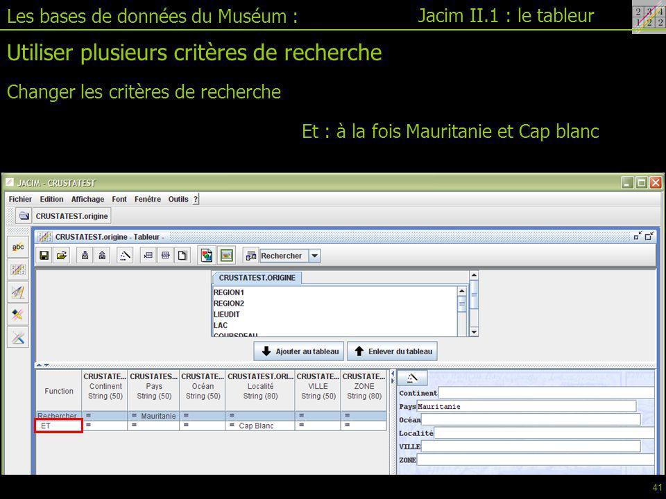 Jacim II.1 : le tableur Les bases de données du Muséum : Utiliser plusieurs critères de recherche Changer les critères de recherche Et : à la fois Mauritanie et Cap blanc 41