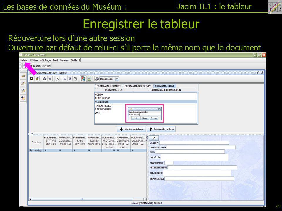 Les bases de données du Muséum : Jacim II.1 : le tableur Enregistrer le tableur Réouverture lors d'une autre session Ouverture par défaut de celui-ci s'il porte le même nom que le document 49