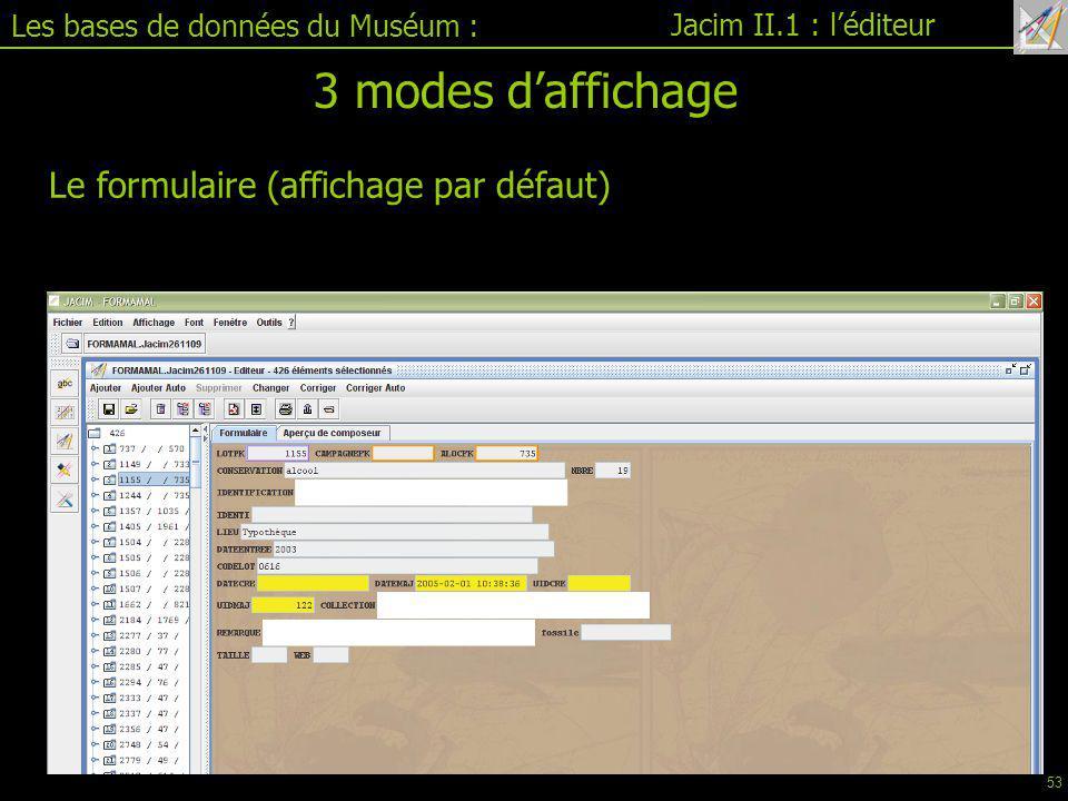 Les bases de données du Muséum : Jacim II.1 : l'éditeur 3 modes d'affichage Le formulaire (affichage par défaut) 53