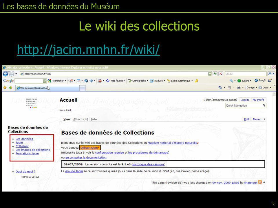 http://jacim.mnhn.frhttp://jacim.mnhn.fr/wiki/ Les bases de données du Muséum Le wiki des collections 6