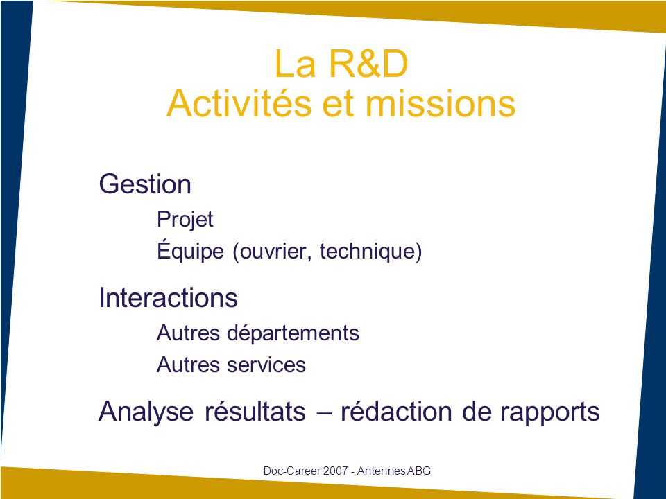 La R&D Activités et missions Gestion Projet Équipe (ouvrier, technique) Interactions Autres départements Autres services Analyse résultats – rédaction