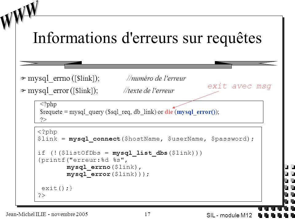 Jean-Michel ILIE - novembre 200517 SIL - module M12 Informations d'erreurs sur requêtes <?php $link = mysql_connect($hostName, $userName, $password);
