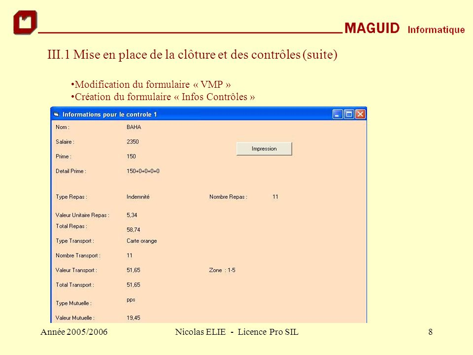 Année 2005/2006Nicolas ELIE - Licence Pro SIL8 III.1 Mise en place de la clôture et des contrôles (suite) Modification du formulaire « VMP » Création