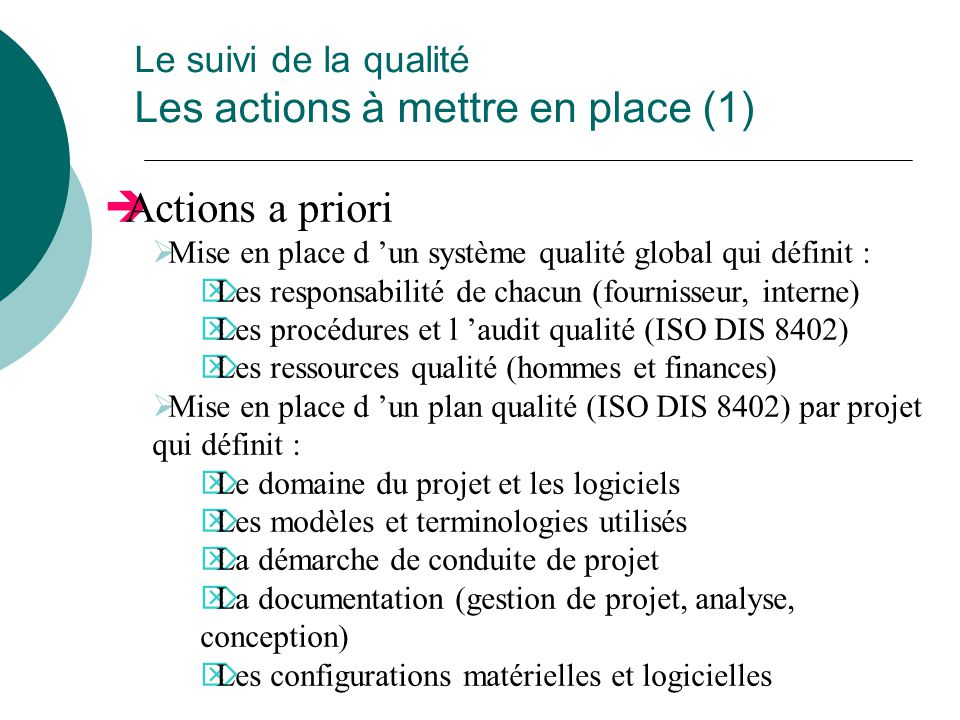 Le suivi de la qualité Les actions à mettre en place (1)  Actions a priori  Mise en place d 'un système qualité global qui définit :  Les responsab