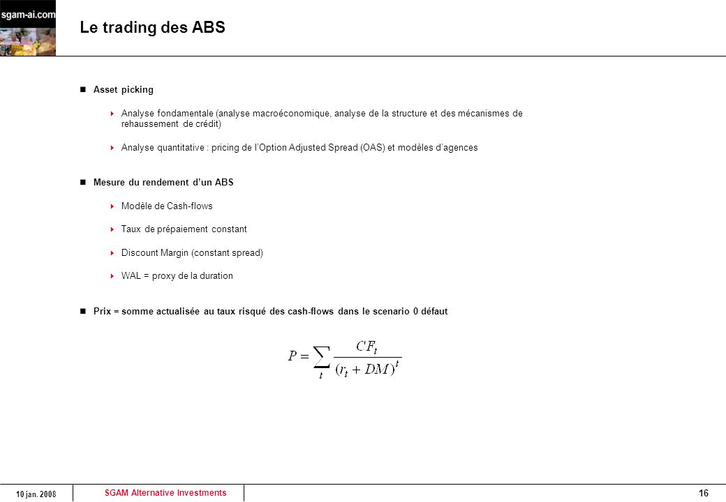 SGAM Alternative Investments 10 jan. 2008 16 Le trading des ABS Asset picking  Analyse fondamentale (analyse macroéconomique, analyse de la structure