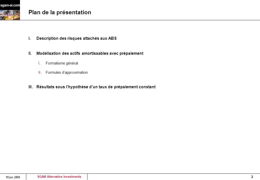 SGAM Alternative Investments 10 jan. 2008 2 Plan de la présentation I.Description des risques attachés aux ABS II.Modélisation des actifs amortissable