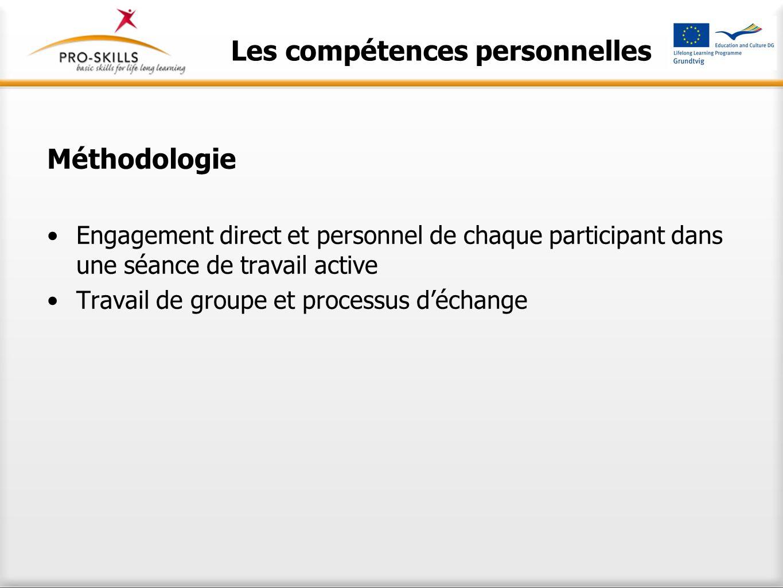 Les compétences personnelles Méthodologie Engagement direct et personnel de chaque participant dans une séance de travail active Travail de groupe et processus d'échange