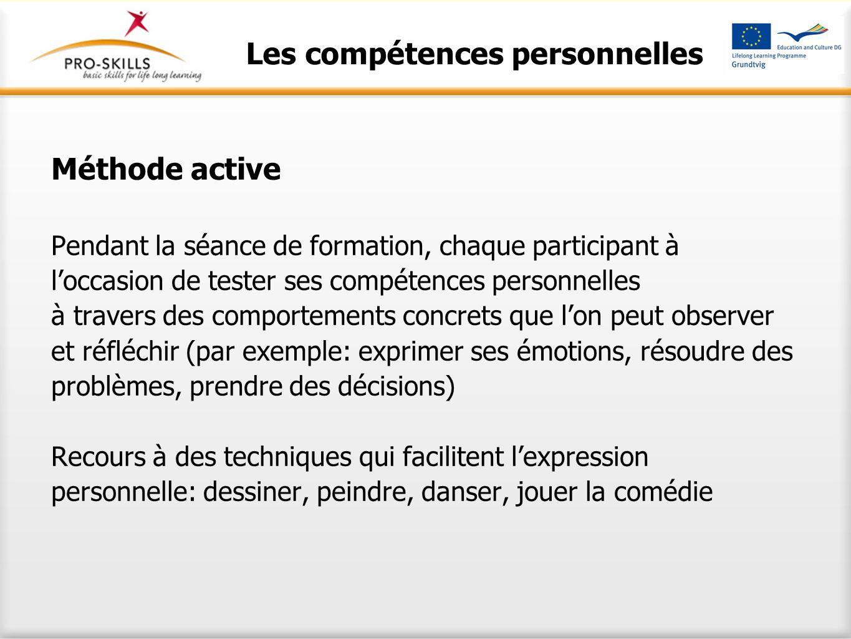 Méthode active Pendant la séance de formation, chaque participant à l'occasion de tester ses compétences personnelles à travers des comportements conc