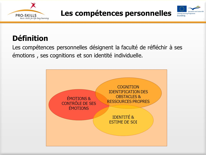 Définition Les compétences personnelles désignent la faculté de réfléchir à ses émotions, ses cognitions et son identité individuelle. ÉMOTIONS & CONT