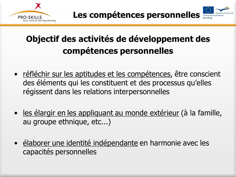 Les compétences personnelles Objectif des activités de développement des compétences personnelles réfléchir sur les aptitudes et les compétences, être