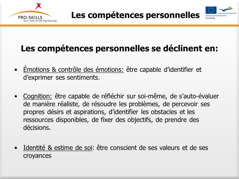 Les compétences personnelles Les compétences personnelles se déclinent en: Émotions & contrôle des émotions: être capable d'identifier et d'exprimer ses sentiments.