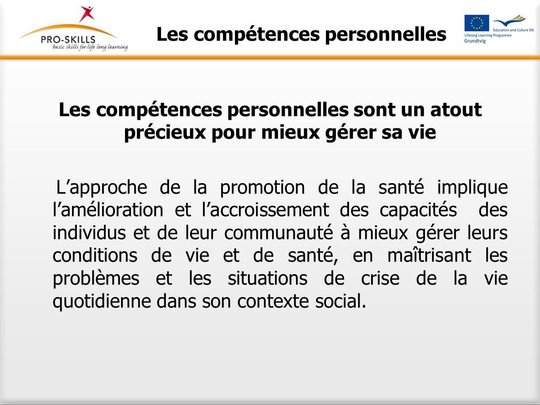 Les compétences personnelles Les compétences personnelles sont un atout précieux pour mieux gérer sa vie L'approche de la promotion de la santé impliq