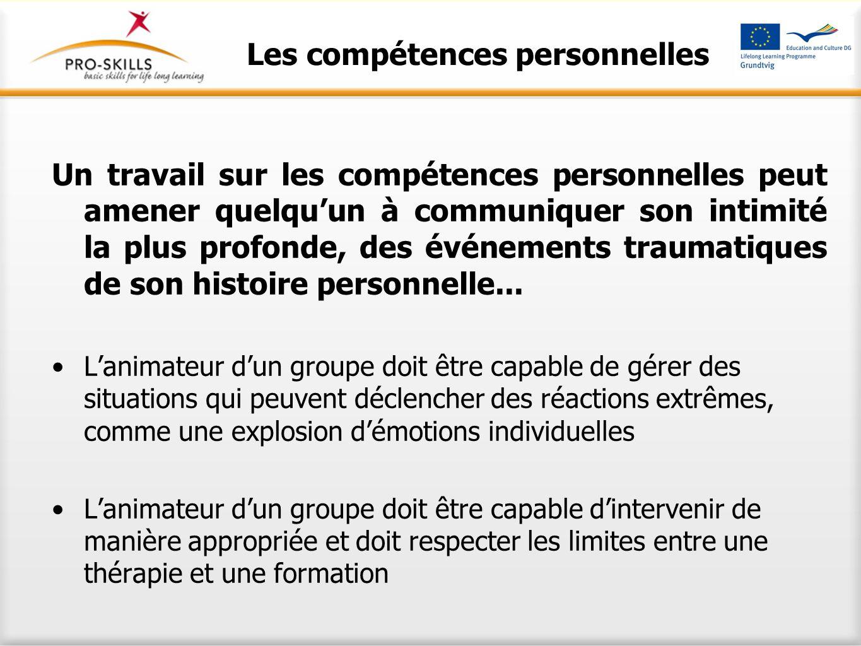 Les compétences personnelles Un travail sur les compétences personnelles peut amener quelqu'un à communiquer son intimité la plus profonde, des événem