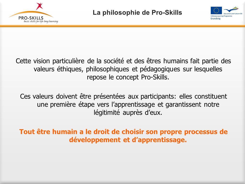 Cette vision particulière de la société et des êtres humains fait partie des valeurs éthiques, philosophiques et pédagogiques sur lesquelles repose le concept Pro-Skills.