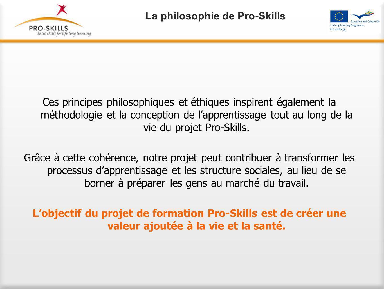 Ces principes philosophiques et éthiques inspirent également la méthodologie et la conception de l'apprentissage tout au long de la vie du projet Pro-Skills.