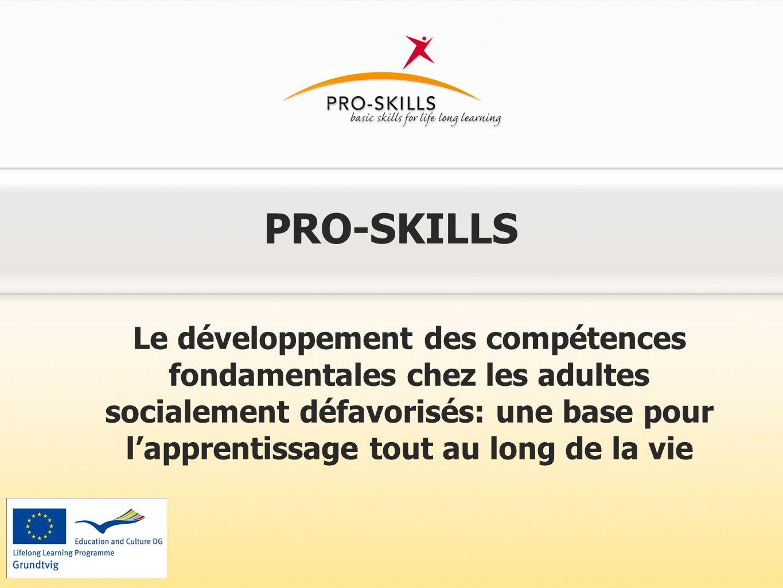 PRO-SKILLS Le développement des compétences fondamentales chez les adultes socialement défavorisés: une base pour l'apprentissage tout au long de la v