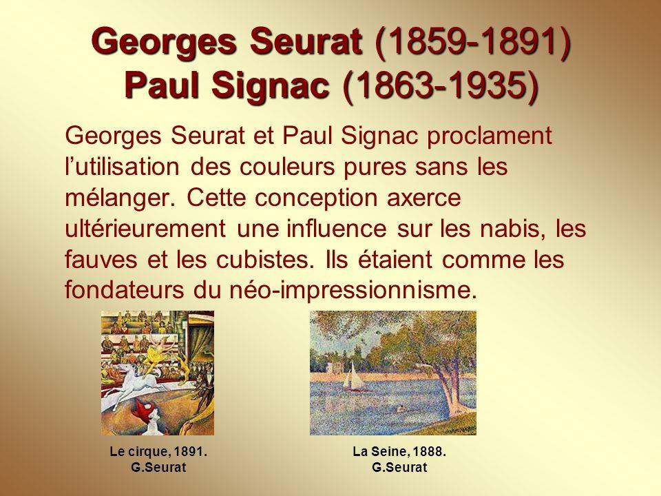 Georges Seurat (1859-1891) Paul Signac (1863-1935) Georges Seurat et Paul Signac proclament l'utilisation des couleurs pures sans les mélanger. Cette