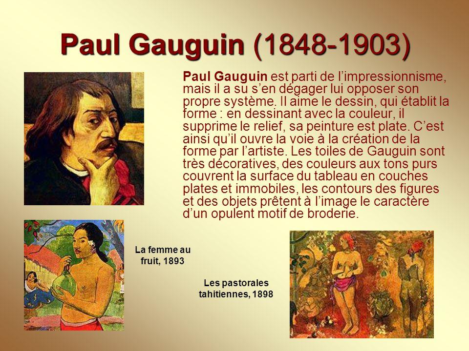 Paul Gauguin (1848-1903) Paul Gauguin est parti de l'impressionnisme, mais il a su s'en dégager lui opposer son propre système. Il aime le dessin, qui
