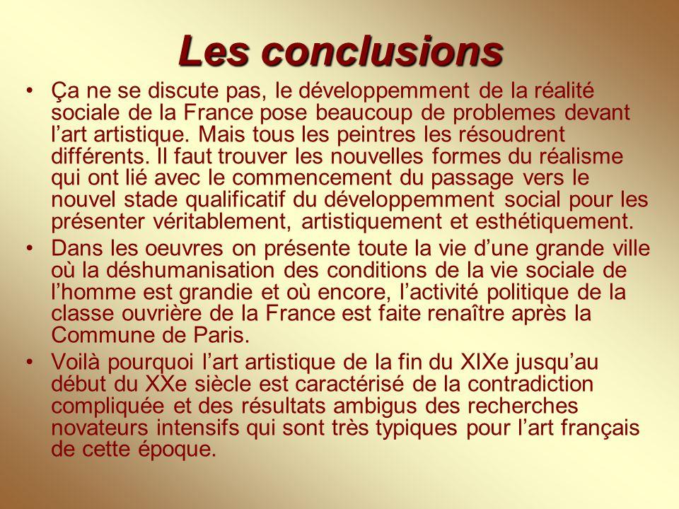 Les conclusions Ça ne se discute pas, le développemment de la réalité sociale de la France pose beaucoup de problemes devant l'art artistique. Mais to