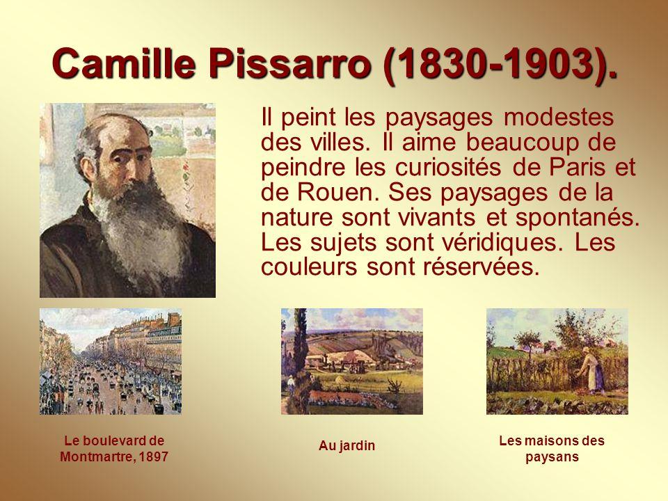 Camille Pissarro (1830-1903). Il peint les paysages modestes des villes. Il aime beaucoup de peindre les curiosités de Paris et de Rouen. Ses paysages
