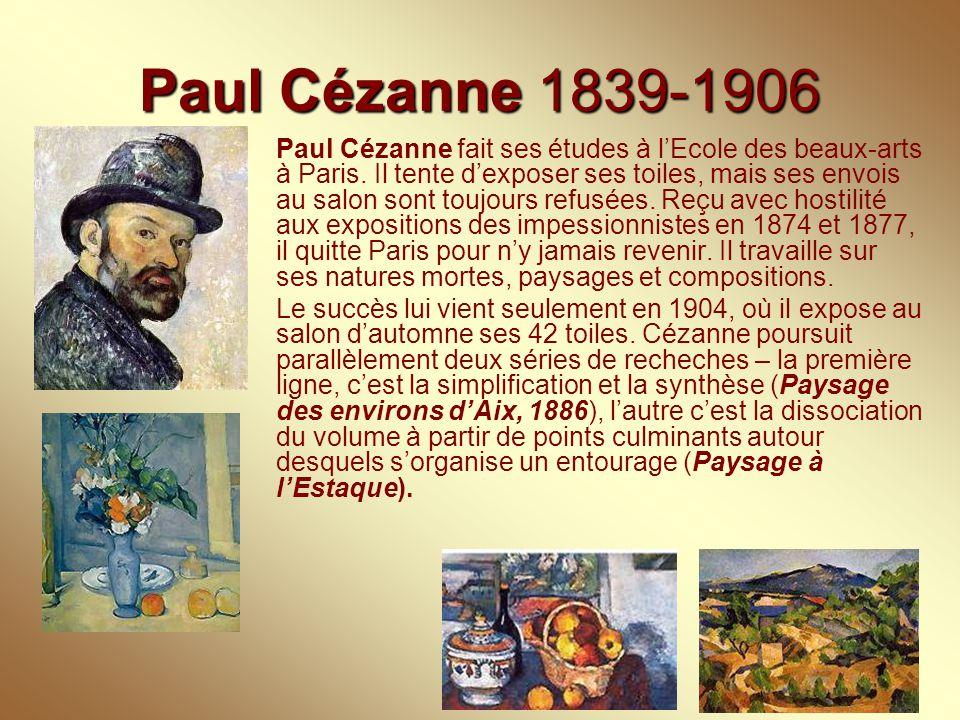 Paul Cézanne 1839-1906 Paul Cézanne fait ses études à l'Ecole des beaux-arts à Paris. Il tente d'exposer ses toiles, mais ses envois au salon sont tou