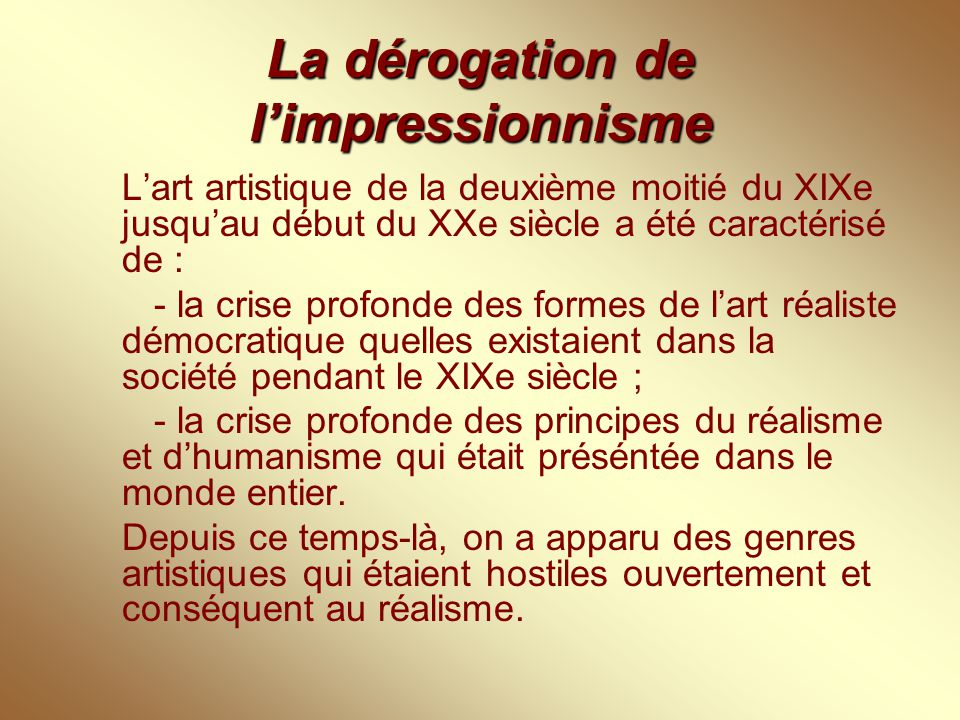 A la fin du XIXe siècle la dérogation de l'impressionnisme commençait aux beaux arts de la France, surtout à la peinture.