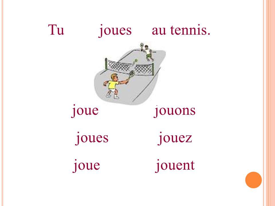 Tujouesau tennis. jouejouons jouesjouez jouejouent