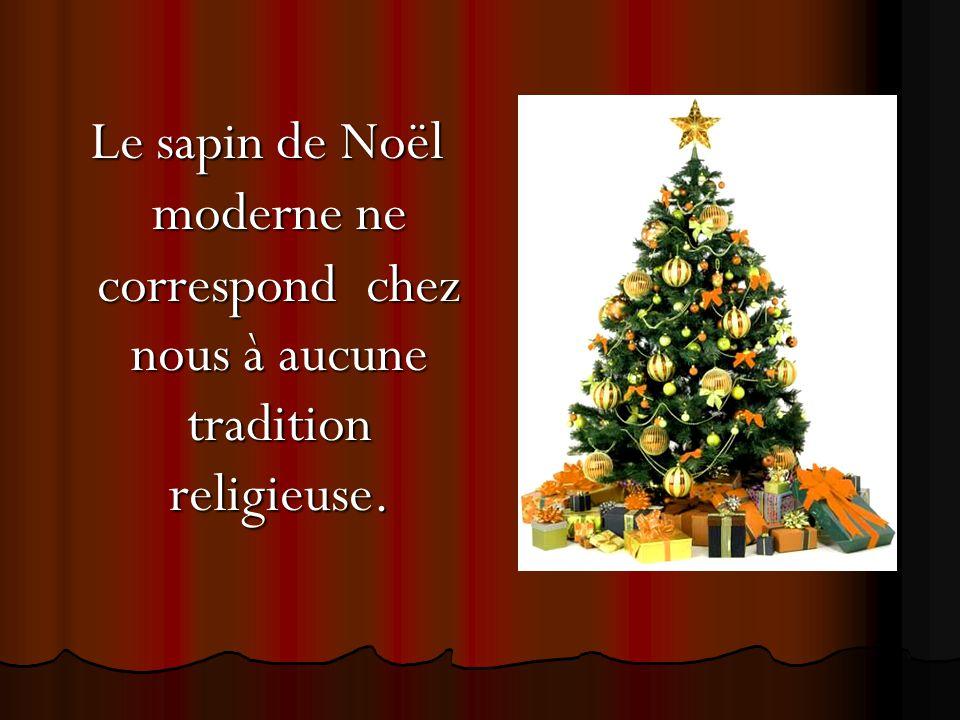 Le sapin de Noël moderne ne correspond chez nous à aucune tradition religieuse. Le sapin de Noël moderne ne correspond chez nous à aucune tradition re