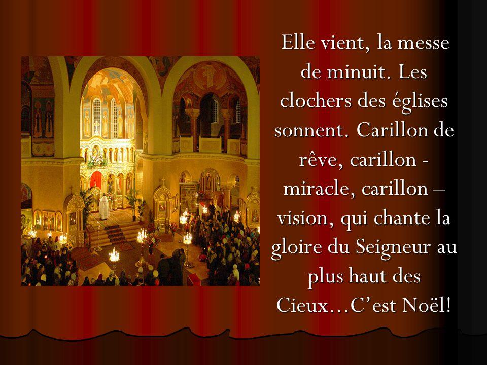 Elle vient, la messe de minuit. Les clochers des églises sonnent. Carillon de rêve, carillon - miracle, carillon – vision, qui chante la gloire du Sei