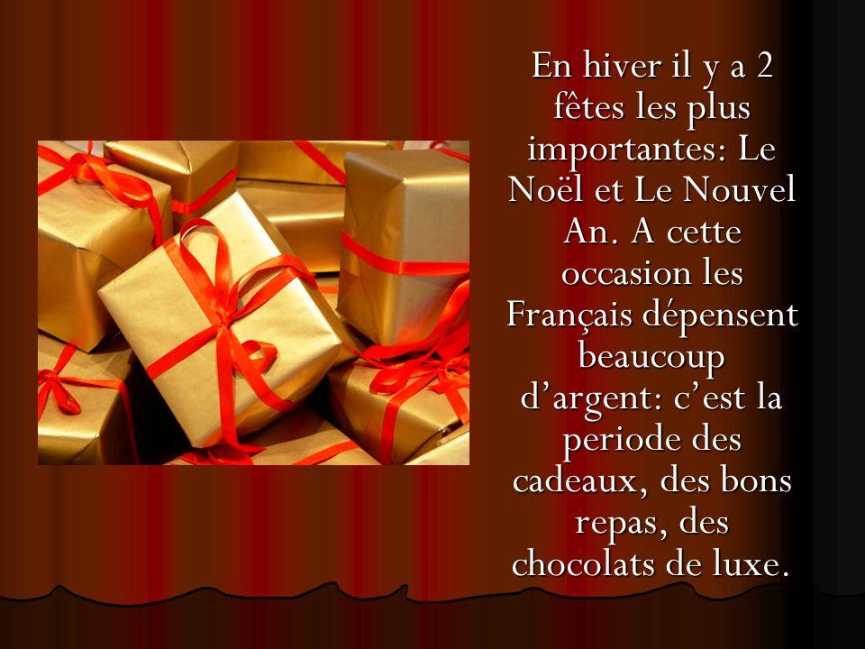 En hiver il y a 2 fêtes les plus importantes: Le Noël et Le Nouvel An. A cette occasion les Français dépensent beaucoup d'argent: c'est la periode des