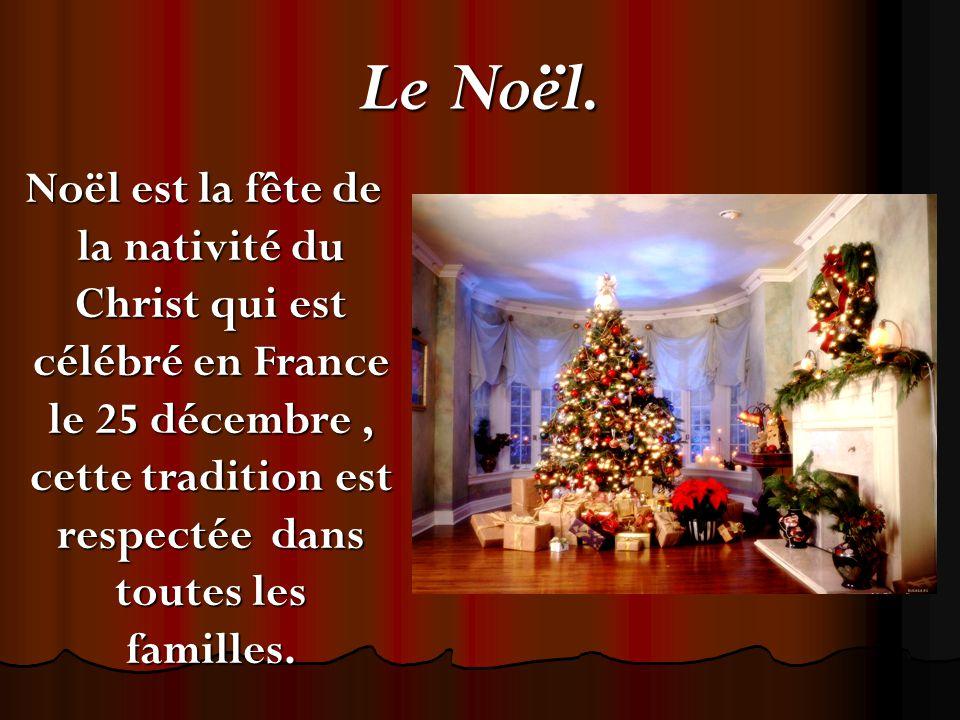 Le Noël. Noël est la fête de la nativité du Christ qui est célébré en France le 25 décembre, cette tradition est respectée dans toutes les familles. N