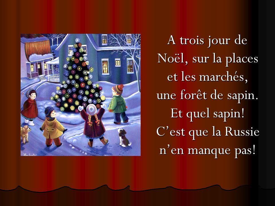 A trois jour de Noël, sur la places et les marchés, une forêt de sapin. Et quel sapin! C'est que la Russie n'en manque pas! A trois jour de Noël, sur