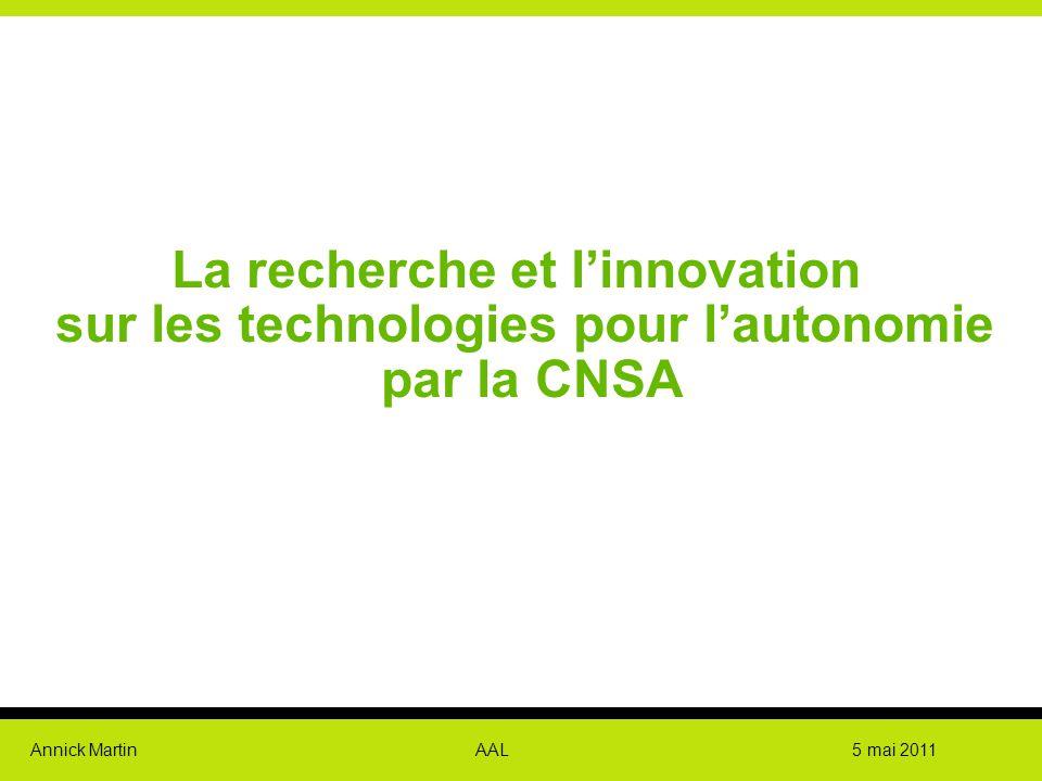 Annick Martin AAL 5 mai 2011 La recherche et l'innovation sur les technologies pour l'autonomie par la CNSA