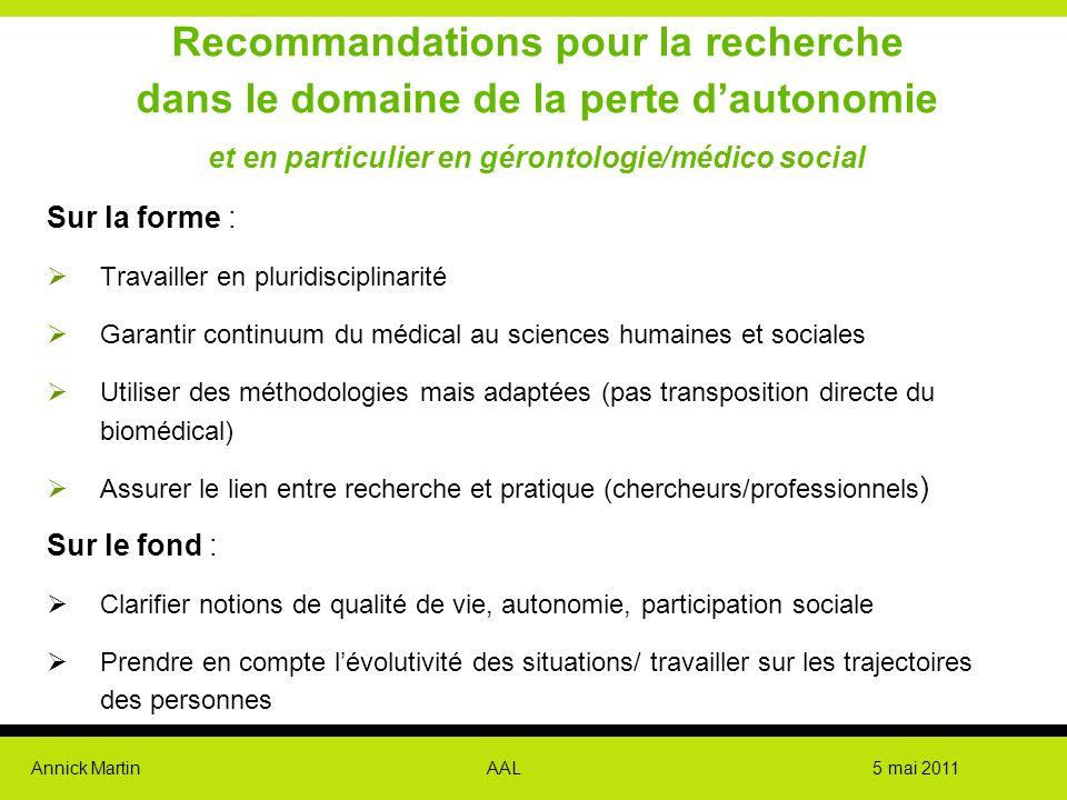 Annick Martin AAL 5 mai 2011 Recommandations pour la recherche dans le domaine de la perte d'autonomie et en particulier en gérontologie/médico social