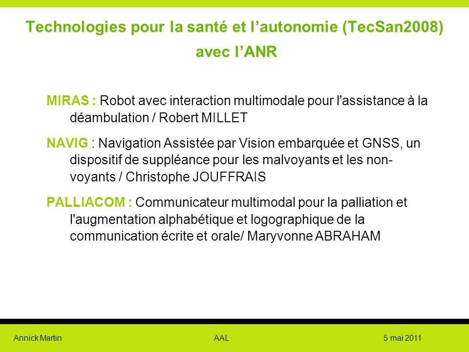 Annick Martin AAL 5 mai 2011 MIRAS : Robot avec interaction multimodale pour l'assistance à la déambulation / Robert MILLET NAVIG : Navigation Assisté