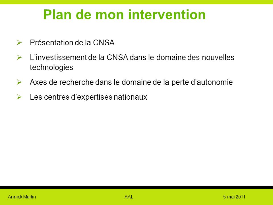 Annick Martin AAL 5 mai 2011 Plan de mon intervention  Présentation de la CNSA  L'investissement de la CNSA dans le domaine des nouvelles technologi
