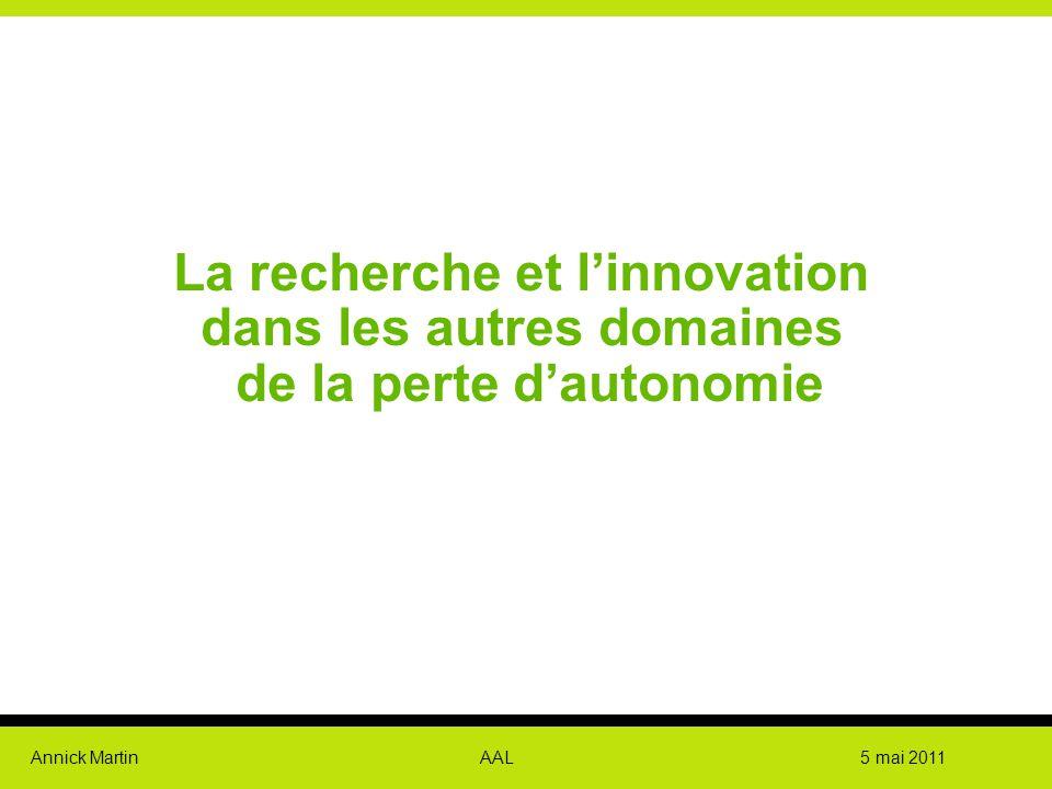 Annick Martin AAL 5 mai 2011 La recherche et l'innovation dans les autres domaines de la perte d'autonomie