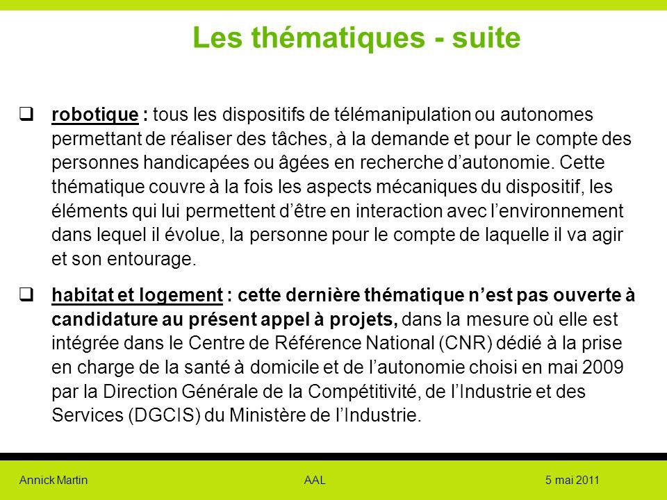 Annick Martin AAL 5 mai 2011 Les thématiques - suite  robotique : tous les dispositifs de télémanipulation ou autonomes permettant de réaliser des tâ