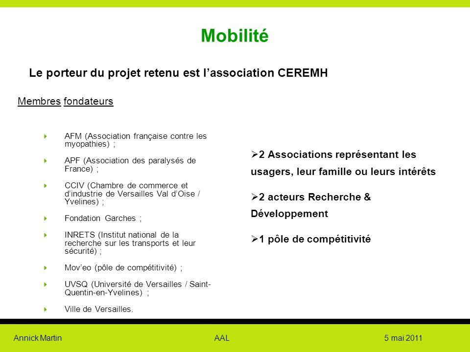 Annick Martin AAL 5 mai 2011 Mobilité Le porteur du projet retenu est l'association CEREMH Membres fondateurs  AFM (Association française contre les